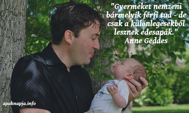 """apa idézet, """"Gyermeket nemzeni bármelyik férfi tud - de csak a különlegesekből lesznek édesapák."""" Anne Geddes"""